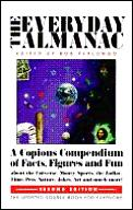 Everyday Almanac: An Astonishing Collection of Facts, Fiddle-Faddle, Advice & Information on the Universe, the Zodiac, Nature, the Arts & Much, Much More