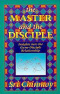 Master & The Disciple Insights Into Guru