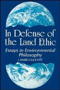 In Defense of Land Ethic Essays in Environmental Philosophy