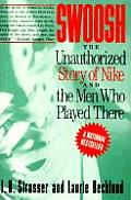 Swoosh Unauthorized Story of Nike & the Men Who Played There