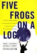 Five Frogs on a Log: A CEO's Field Guide to Accelerating the Transition in Mergers, Acquisitions and Gut Wrenching Change