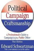 Political Campaign Craftsmanship: A Professional's Guide to Campaigning for Public Office