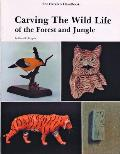 The Carvers Handbook: Carving the Wild Life of the Forest and Jungle