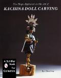 Hopi Approach to the Art of Kachina Doll Carving A Schiffer Book For Collectors