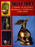 Militaria: A Study of German Helmets & Uniforms, 1729-1918