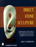 Direct Stone Sculpture : a Guide To Technique and Creativity (2ND 91 - Old Edition)