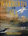 Warbirds of the sea :a history of aircraft carriers & carrier-based aircraft