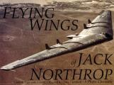 Flying Wings of Jack Northrop A Photo Chronicle