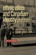 Ethnic Elites and Canadian Identity: Japanese, Ukrainians, and Scots, 1919-1971