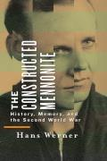 The Constructed Mennonite: History, Memory, and the Second World War