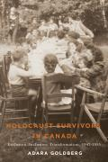 Studies in Immigration and Culture #14: Holocaust Survivors in Canada: Exclusion, Inclusion, Transformation, 1947-1955