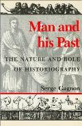 Man & His Past The Nature & Role Of Hist