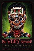 Be Very Afraid!: More Tales Of Horror by Edo Van Belkom