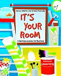It's Your Room: A Decorating Guide for Real Kids