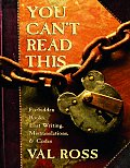 You Can't Read This: Forbidden Books, Lost Writing, Mistranslations & Codes