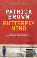 Butterfly Mind: Revolution, Recovery, and One Reporter's Road to Understanding China