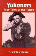 Yukoners :true tales of the Yukon