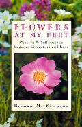 Flowers at my feet :western wildflowers in legend, literature and lore
