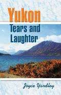 Yukon Tears & Laughter