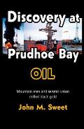 Discovery at Prudhoe Bay Oil