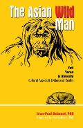 Asian Wild Man: the Yeti Yeren & Almasty Cultural Aspects & Evidence of Reality