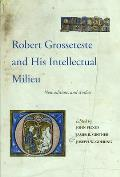 Robert Grosseteste and His Intellectual Milieu: New Editions and Studies
