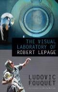 The Visual Laboratory of Robert Lepage