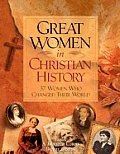 Great Women in Christian History: 35 Women Who Changed the World