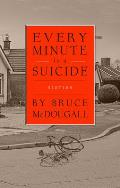 Every Minute Is a Suicide: Stories