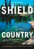 Shield Country The Life & Times of the Oldest Piece of the Planet