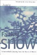 Falling for Snow: A Naturalist's Journey Into the World of Winter