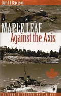 Maple Leaf Against the Axis : Canada's Second World War (Canadian) (04 Edition)