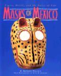Masks of Mexico Tigers Devils & the Dance of Life