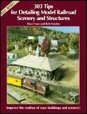 303 Tips for Detailing Model Railroad Scenery and Structures