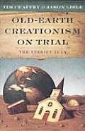 Old Earth Creationism on Trial The Verdict Is in