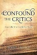 Confound the Critics Answers for Attacks on Biblical Truth