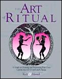 The Art of Ritual: A Guide to Creating and Performing Your Own Rituals for Growth and Change