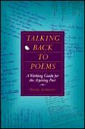 Talking Back to Poems: A Working Guide for the Aspiring Poet