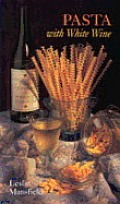 Pasta With White Wine Recipes From The Vineyards of Northern California