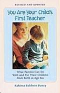 You Are Your Childs First Teacher What Parents Can Do with & for Their Children from Birth to Age Six