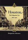 Houston, the Unknown City, 1836-1946: The Unknown City, 1836-1946