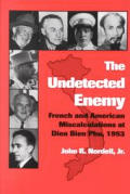 The Undetected Enemy: French and American Miscalculations at Dien Bien Phu, 1953