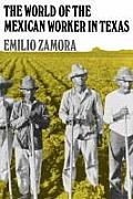 World Of The Mexican Worker In Texas