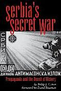 Serbia's Secret War: Propaganda and the Deceit of History