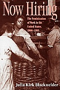 Now Hiring : the Feminization of Work in the United States, 1900-1995 (97 Edition)