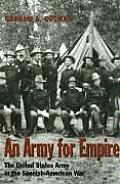 Army for Empire The United States Army in the Spanish American War