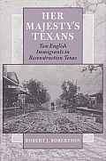 Her Majesty's Texans: Two English Immigrants in Reconstruction Texas