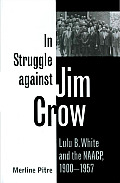 Centennial Series of the Association of Former Students Texas A & M University #82: In Struggle Against Jim Crow: Lulu B. White and the NAACP, 1900-1957