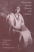 Chiricahua Apache Women and Children: Safekeepers of the Heritage
