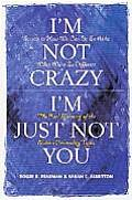 Im Not Crazy Im Just Not You The Real Meaning of the Sixteen Personality Types